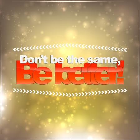 Don't be the same, be better! Motivational background Stock Vector - 27240316
