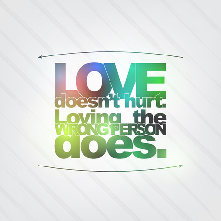 Amazing Love Doesnu0027t Hurt. Loving The Wrong Person Does. Motivational Background  Stock Vector