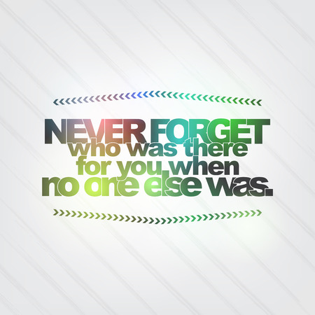 Never forget who was there for you when no one else was. Motivational Background Vector