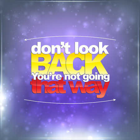 Dont look back. Youre not going that way. Motivational background Vector