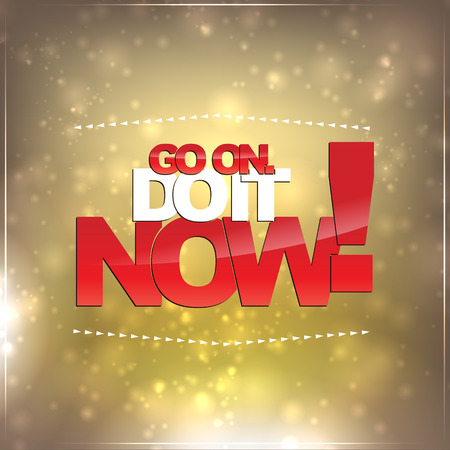Go on. Do it now! Motivational Background Vector