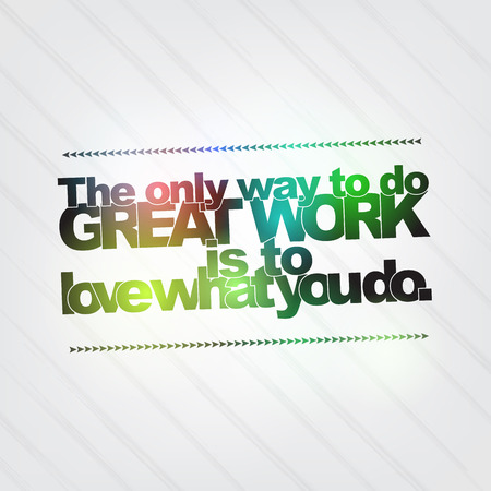 The only way to do great work is to love what you do. Motivational background