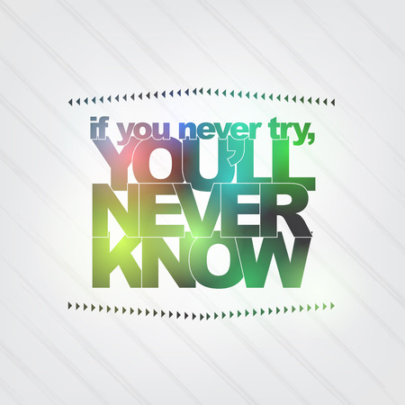 try: If you never try, youll never know. Motivational background Illustration