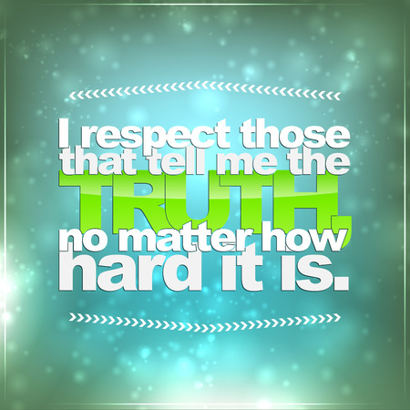 those: I respect those that tell me the truth, no matter how hard it is. Motivational background Illustration