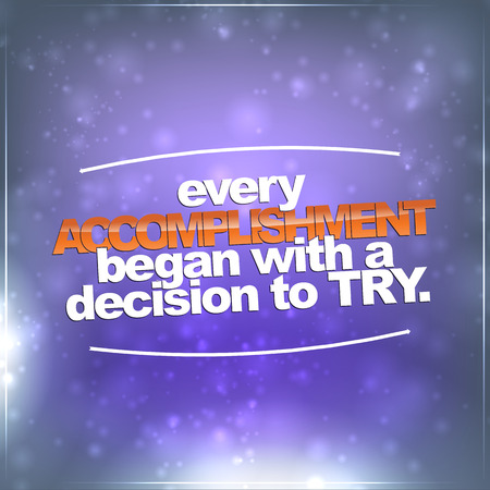 accomplishment: Every accomplishment began with a decision to try. Motivational Background Illustration