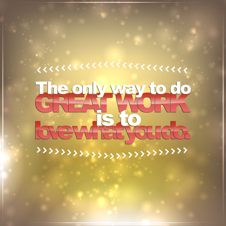 great work: The only way to do great work is to love what you do. Motivational background