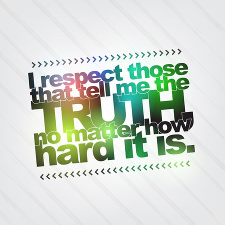 matter: I respect those that tell me the truth, no matter how hard it is. Motivational background Illustration