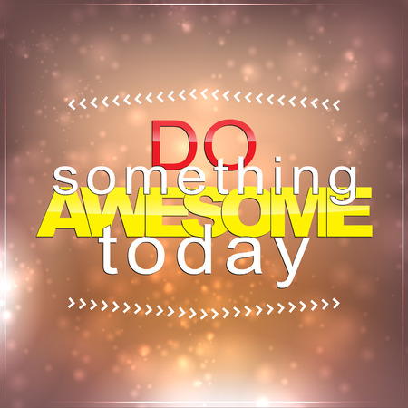 motivator: Do something awesome today. Motivational Background Illustration