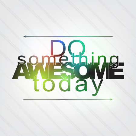 awesome wallpaper: Do something awesome today. Motivational Background Illustration