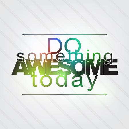 sarcastic: Do something awesome today. Motivational Background Illustration