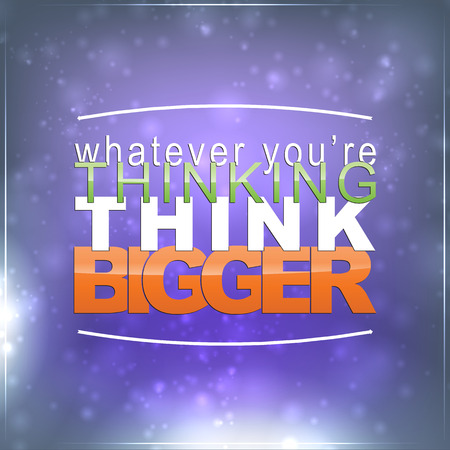 Whatever youre thinking, think bigger. Motivational Background Vector