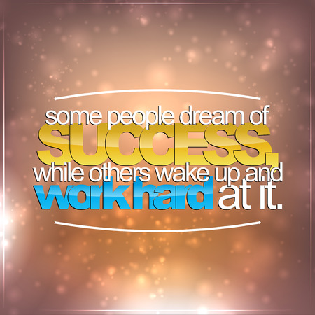 it: Some people dream of success, while others wake up and work hard at it. Motivational background