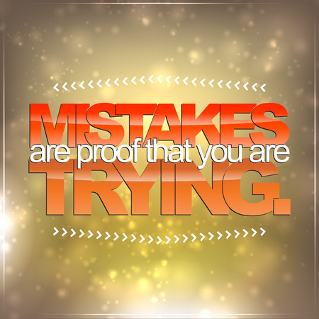 trying: Mistakes are proof that you are trying. Motivational Background Illustration