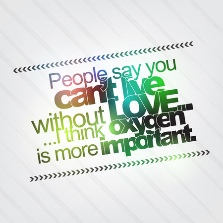 People say you cant live without love... I think oxygen is more important. Motivational Background