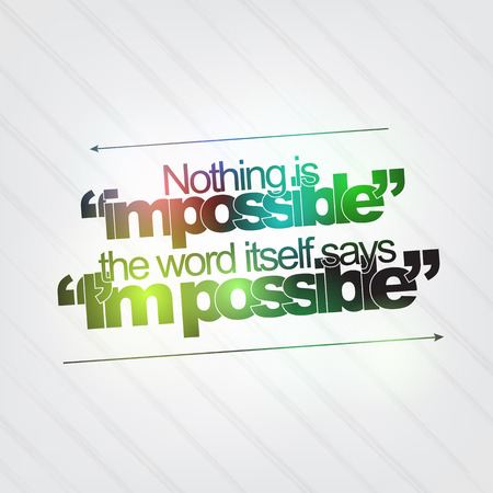 motivating: Nothing is impossible. The word itself says Im impossible. Motivational background
