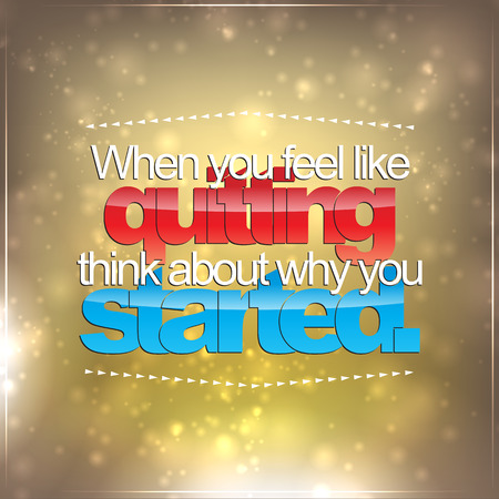 When you feel quitting, think about why you started. Motivational Background Illustration
