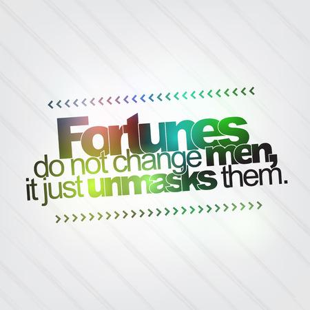 unmask: Fortunes do not change men, it just unmasks them. Motivational background