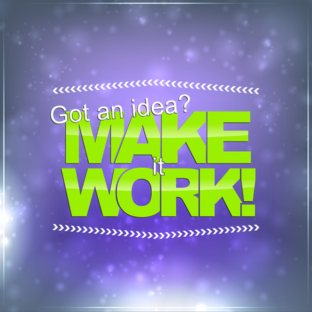 got: Got an idea? Make it work! Motivational background Illustration