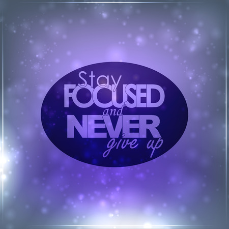 focused: Stay Focused and never give up. Motivational Background