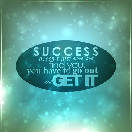 go out: Success doesnt just come and find you, you have to go out and get it. Motivational background