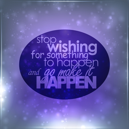 Stop wishing for something to happen and go make it happen. Motivational background Vector