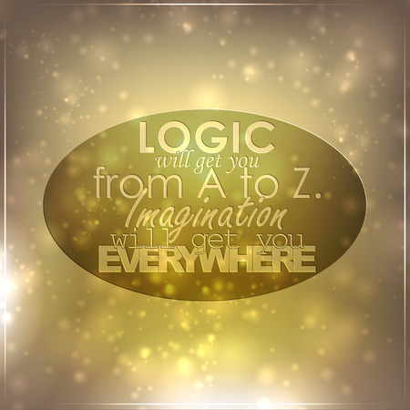 Logic will get you from A to Z. Imagination will get you everywhere. Motivational background Vector
