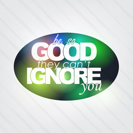 Be so good they can't ignore you. Motivational background Stock Vector - 27240502
