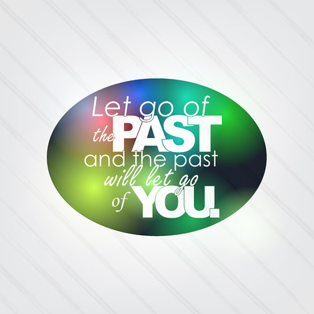 let on: Let go of the past, and the past will let go of you.Motivational background Illustration