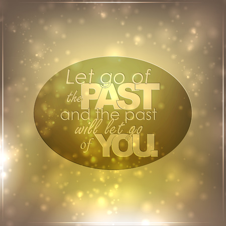 Let go of the past, and the past will let go of you.Motivational background Illustration