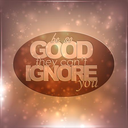tan: Tenga la bondad de ellos no pueden ignorar. Fondo de motivaci�n Vectores