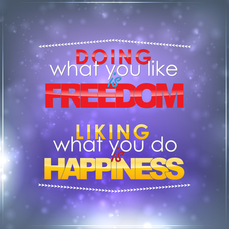 liking: Doing what you like is freedom. Liking what you do is happiness. Motivational background