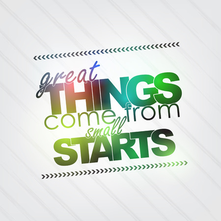 come: Great things come from small starts. Motivational background