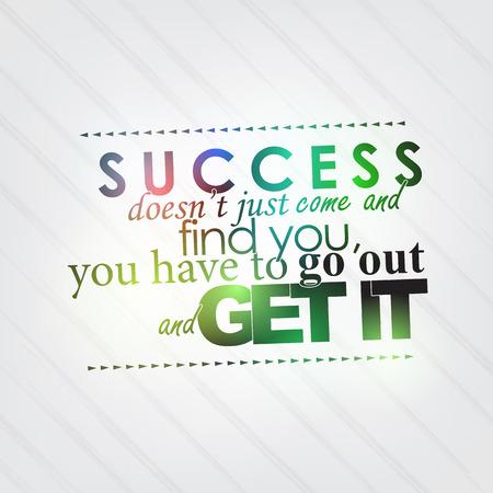 성공은 당신이 나가서 그것을 얻을이 와서 당신을 찾을 수 없습니다. 동기 배경
