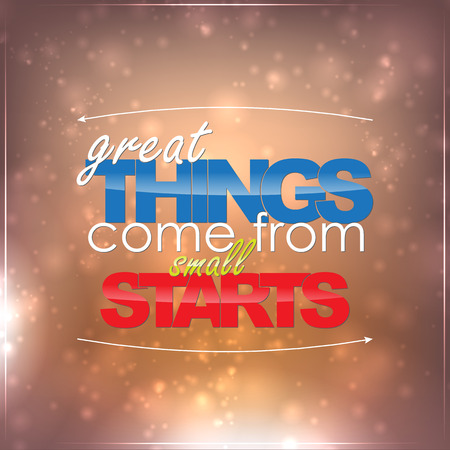 quotations: Great things come from small starts. Motivational background