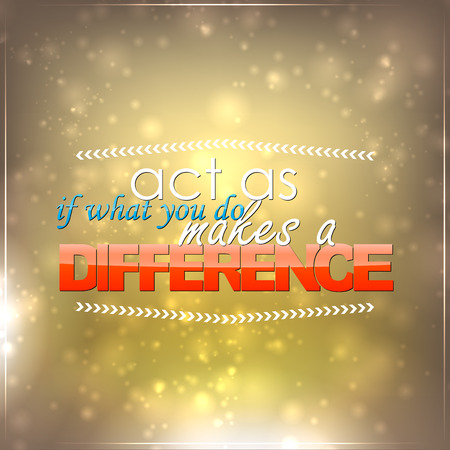 Act as if what you do makes a difference. Motivational background Vector