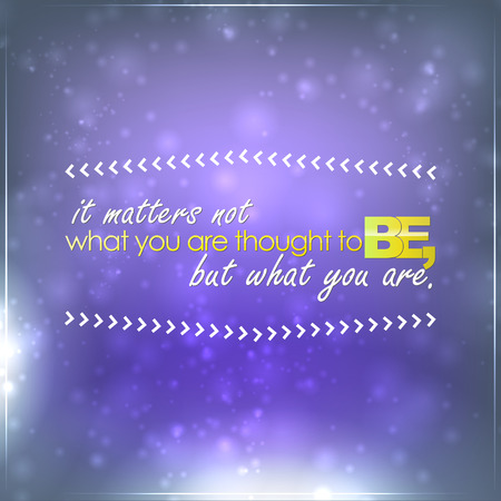 but think: It matters not what you are thought to be, but what you are. Motivational background