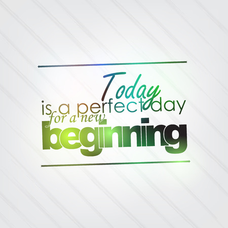 Today is a perfect day for a new beginning. Motivational background Vector