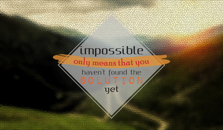 Impossible only means that you have not found the solution yet. Motivational background Фото со стока - 29870647