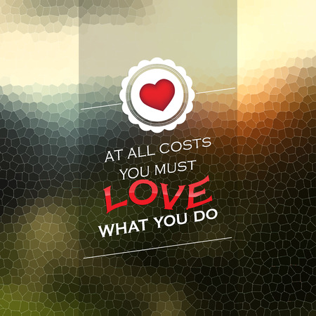must: At all costs you must love what you do. Motivational background