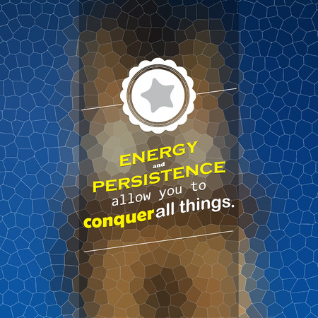 Energy and Persistence allow you to conquer all things. Motivational background