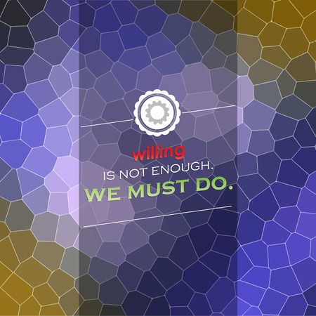 must: Willing is not enough. We must Do. Motivational poster. Mosaic background Illustration