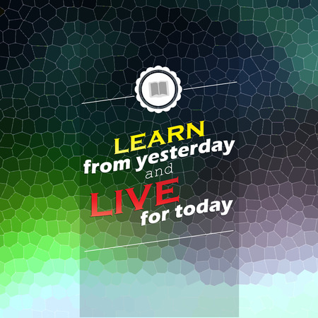 yesterday: Learn from yesterday and live for today. Motivational poster. Mosaic background