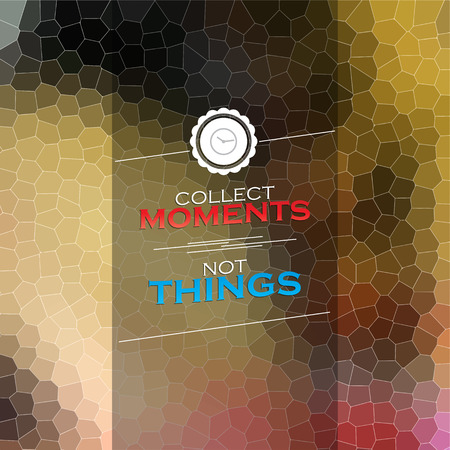 collect: Collect moments, not things. Mosaic background. Motivational poster Illustration