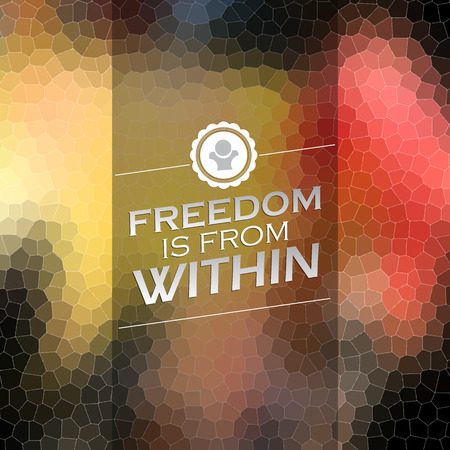 Freedom is from within. Motivational poster. Mosaic background Illustration