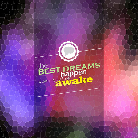 when: The best dreams happen when you are awake. Motivational poster. Mosaic background Illustration