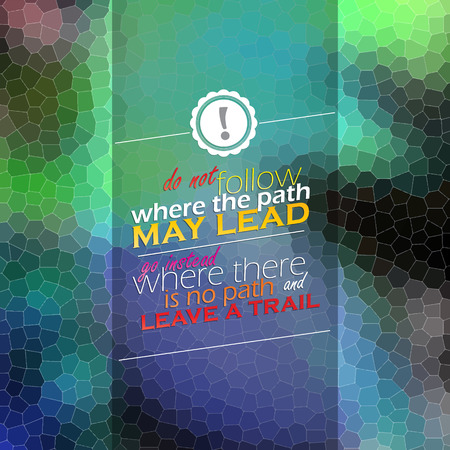 instead: Do not follow where the path may lead. Go instead where there is no path and leave a trail. Motivational background. Mosaic poster.