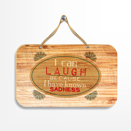 known: I can laugh because I have known sadness. Motivational poster. Wood Sign background