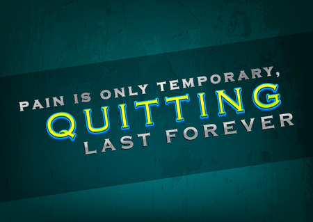 on temporary: Pain is only temporary, quitting last forever. Motivational poster. Grunge background Illustration