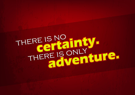 certainty: There is no certainty. There is only adventure. Motivational background. Typography poster Illustration