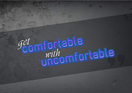 uncomfortable: Get comnfortable with uncomfortable. Motivational poster. Typography poster